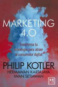 Marketing 4.0 (Versión México): Transforma tu estrategia para atraer al consumidor digital – Philip Kotler, Hermawan Kartajaya, Iwan Setiawan [ePub & Kindle]
