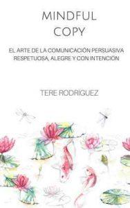 Mindful Copy: El arte de la Comunicación persuasiva respetuosa, alegue y con intención – Tere Rodríguez [ePub & Kindle]