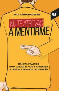 No te atrevas a mentirme: Manual práctico para afilar el ojo y aprender a leer el lenguaje del engaño – Rita Karanauskas [ePub & Kindle]