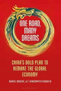 One Road, Many Dreams: China's Bold Plan to Remake the Global Economy – Daniel Drache, A T Kingsmith, Duan Qi [ePub & Kindle] [English]