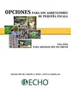 Opciones para los agricultores de pequeña escala: Una guía para aquellos que les sirven – ECHO Inc., Timothy Motis, Dawn Berkelaar [ePub & Kindle]