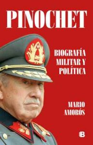 Pinochet. Biografía militar y política – Mario Amorós [ePub & Kindle]