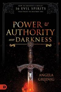 Power and Authority Over Darkness: How to Identify and Defeat 16 Evil Spirits that Want to Destroy You – Angela Greenig [ePub & Kindle] [English]