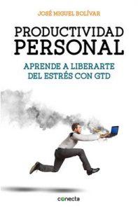 Productividad personal: Aprende a liberarte del estrés con GTD – José Miguel Bolivar [ePub & Kindle]