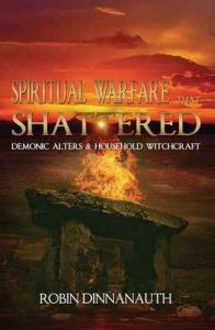 Spiritual Warfare that Shattered Demonic Alters & Household Witchcraft – Robin Dinnanauth [ePub & Kindle] [English]