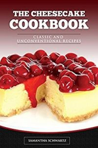 The Cheesecake Cookbook: Classic and Unconventional Recipes – Samantha Schwartz [ePub & Kindle] [English]