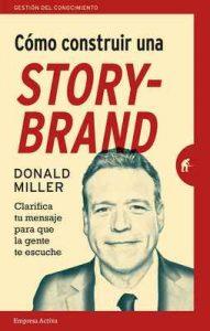 Cómo construir una StoryBrand: Clarifica tu mensaje para que la gente te escuche (Gestión del conocimiento) – Donald Miller, Helena Álvarez de la Miyar [ePub & Kindle]