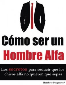 Cómo ser un Hombre Alfa (Seduccion nº 1) – Hombres Peligrosos [ePub & Kindle]