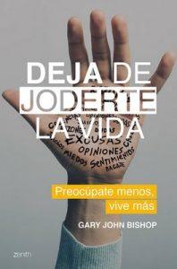 Deja de joderte la vida: Preocúpate menos, vive más – Gary John Bishop, José Ruiz Millán [ePub & Kindle]