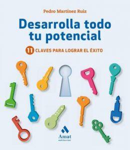 Desarrolla todo tu potencial: 11 claves para lograr el éxito – Pedro Martínez Ruiz [ePub & Kindle]