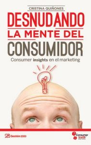 Desnudando la mente del consumidor – Ana Cristina Quiñones Dávila [ePub & Kindle]