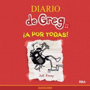 Diario de Greg 11. !A por todas! – Jeff Kinney [Narrado por Marta García] [Audiolibro]