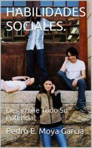 Habilidades Sociales: Desarrolle Todo Su Potencial – Pedro E. Moya García [ePub & Kindle]