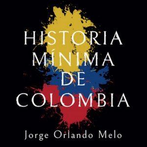 Historia mínima de Colombia – Jorge Orlando Melo [Narrado por Alex Ortega] [Audiolibro]