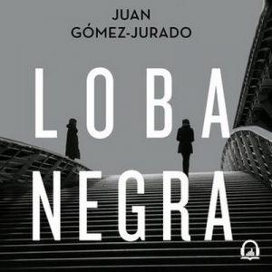 Loba negra – Juan Gòmez-Jurado [Narrado por Nikki García] [Audiolibro]