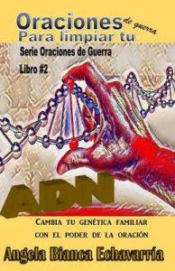 Oraciones de guerra para limpiar tu ADN: Cambia tu genetica familiar con el poder de la oracion – Angela Bianca Echavarria [ePub & Kindle]
