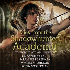 Tales from the Shadowhunter Academy – Cassandra Clare, Sarah Rees Brennan, Maureen Johnson, Robin Wasserman [Narrado por Devon Bostick, Jack Falahee, Luke Pasqualino, Nico Mirallegro, Chris Wood, Ki Hong Li] [Audiolibro] [English]
