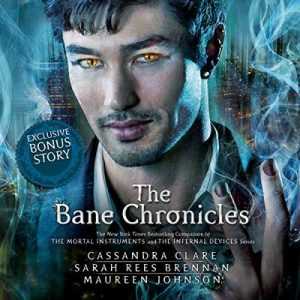 The Bane Chronicles – Cassandra Clare, Maureen Johnson, Sarah Rees Brennan [Narrado por Various] [Audiolibro] [English]