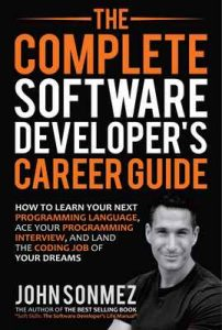 The Complete Software Developer's Career Guide: How to Learn Your Next Programming Language, Ace Your Programming Interview, and Land The Coding Job Of Your Dreams – John Sonmez [ePub & Kindle] [English]