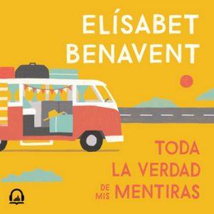 Toda la verdad de mis mentiras – Elísabet Benavent [Narrado por Íñigo Álvarez de Lara Moreno, Juana Femenía] [Audiolibro]