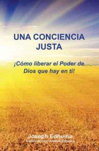 Una conciencia justa: ¡Cómo liberar el poder de Dios en tí! – Joseph Edhuine [ePub & Kindle]