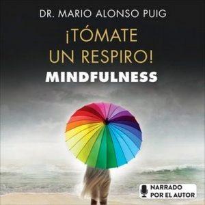 ¡Tómate un respiro! Mindfulness – Mario Alonso Puig [Narrado por Mario Alonso Puig] [Audiolibro]