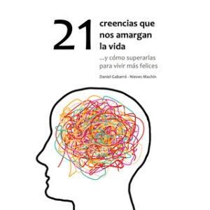21 creencias que nos amargan la vida – Nieves Machín, Daniel Gabarró [Narrado por Javier Bañas] [Audiolibro]