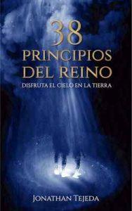 38 Principios del Reino: Disfruta el cielo en la tierra – Jonathan Tejeda [ePub & Kindle]