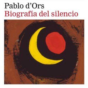 Biografía del silencio – Pablo d'Ors [Narrado por Luís d'Ors] [Audiolibro]