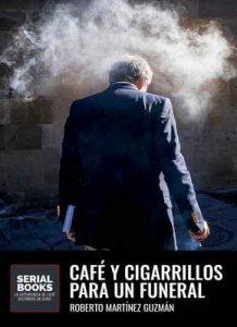 Café y cigarrillos para un funeral – Roberto Martínez Guzmán, Serial Books, Mayte Esteban [ePub & Kindle]