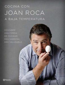 Cocina con Joan Roca a baja temperatura: Descubre una forma de cocinar más sabrosa, más saludable – Joan Roca, Salvador Brugués [ePub & Kindle]