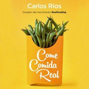 Come comida real – Carlos Ríos [Narrado por Óscar Barberán] [Audiolibro]