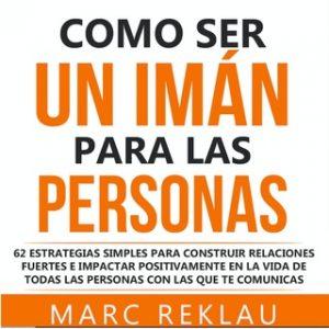 Como ser un imán para las personas – Marc Reklau [Narrado por Carles Sianes] [Audiolibro]