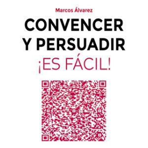 Convencer y persuadir ¡Es fácil! – Marcos Álvarez Orozco [Narrado por Carles Sianes] [Audiolibro]