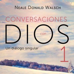 Conversaciones con Dios I (Conversaciones con Dios 1) – Neale Donald Walsch [Narrado por Luis Ávila] [Audiolibro]
