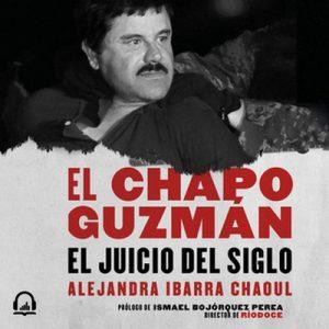 El Chapo Guzmán: el juicio del siglo – Alejandra Ibarra [Narrado por Martha Escobar] [Audiolibro]