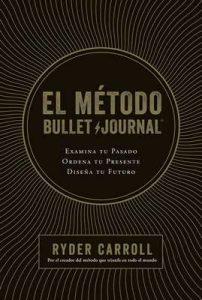 El método Bullet Journal: Examina tu pasado. Ordena tu presente. Diseña tu futuro – Ryder Carroll, Gema Moraleda [ePub & Kindle]