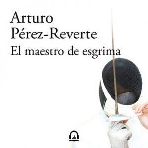 El maestro de esgrima – Arturo Pérez-Reverte [Narrado por Eugenio Barona] [Audiolibro] [Español]