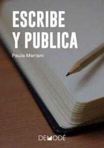 Escribe y publica: Aprende a planificar, escribir y publicar libros – Paula Mariani [ePub & Kindle]