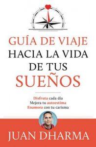 Guía de viaje hacia la vida de tus sueños – Juan Dharma [ePub & Kindle]