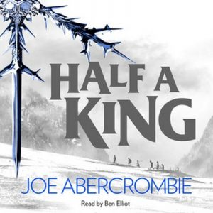 Half a King – Joe Abercrombie [Narrado por Ben Elliot] [Audiolibro] [English]