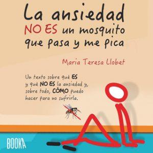 La ansiedad no es un mosquito que pasa y me pica – Maria Teresa Llobet Turallas [Narrado por Alba Sola] [Audiolibro]