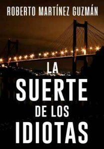 La suerte de los idiotas – Roberto Martínez Guzmán [ePub & Kindle]