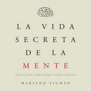 La vida secreta de la mente – Mariano Sigman [Narrado por Pablo Gandolfo] [Audiolibro]
