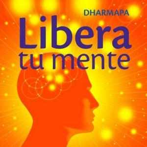 Libera tu mente – Dharmapa [Narrado por Tania Martinez] [Audiolibro]