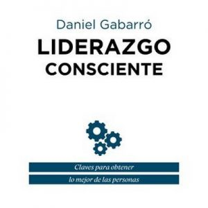 Liderazgo consciente – Daniel Gabarró [Narrado por Chema Agulló] [Audiolibro]
