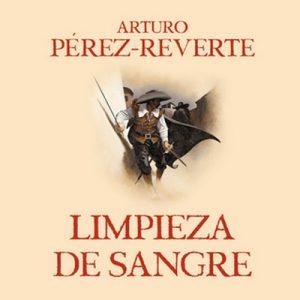 Limpieza de sangre – Arturo Pérez-Reverte [Narrado por Raúl Llorens] [Audiolibro]