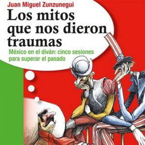 Los mitos que nos dieron traumas – Juan Miguel Zunzunegui [Narrado por Juan Manuel Zunzunegui, Jaime Alberto Carrilo] [Audiolibro]
