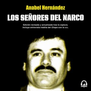 Los señores del narco – Anabel Hernández [Narrado por Karina Castillo] [Audiolibro]