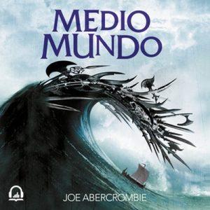 Medio mundo (El mar Quebrado 2) – Joe Abercrombie [Narrado por Arturo López] [Audiolibro]